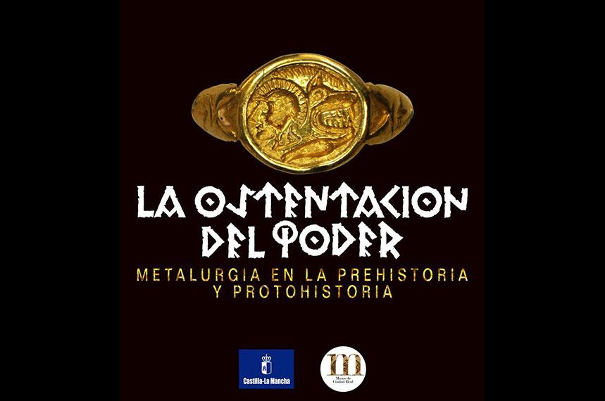 """revives """"La Ostentación del Poder"""". Metalurgia en la prehistoria y protohistoria. Exposición en el Museo de Ciudad Real."""